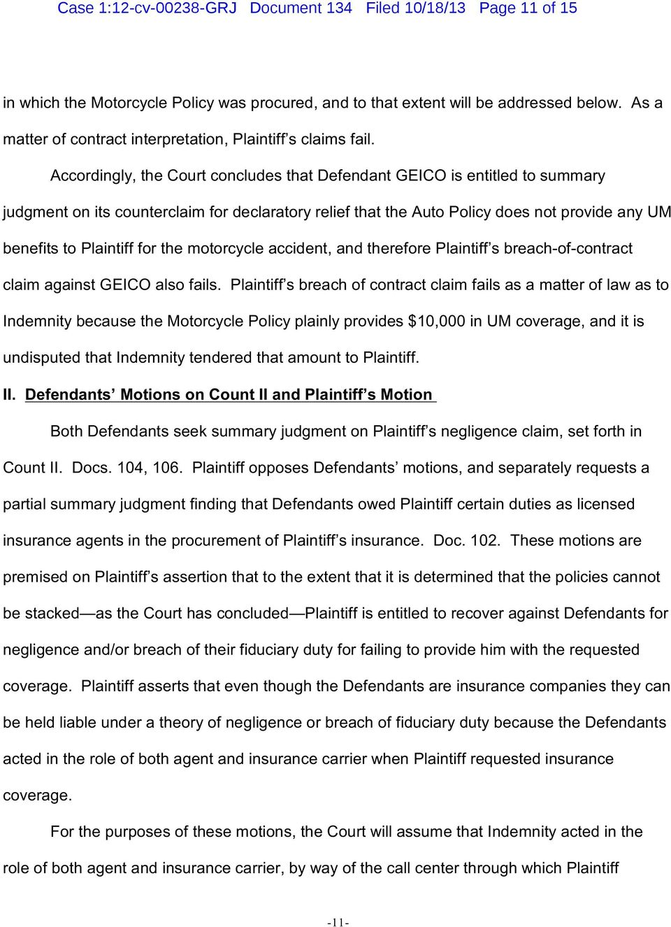 Accordingly, the Court concludes that Defendant GEICO is entitled to summary judgment on its counterclaim for declaratory relief that the Auto Policy does not provide any UM benefits to Plaintiff for
