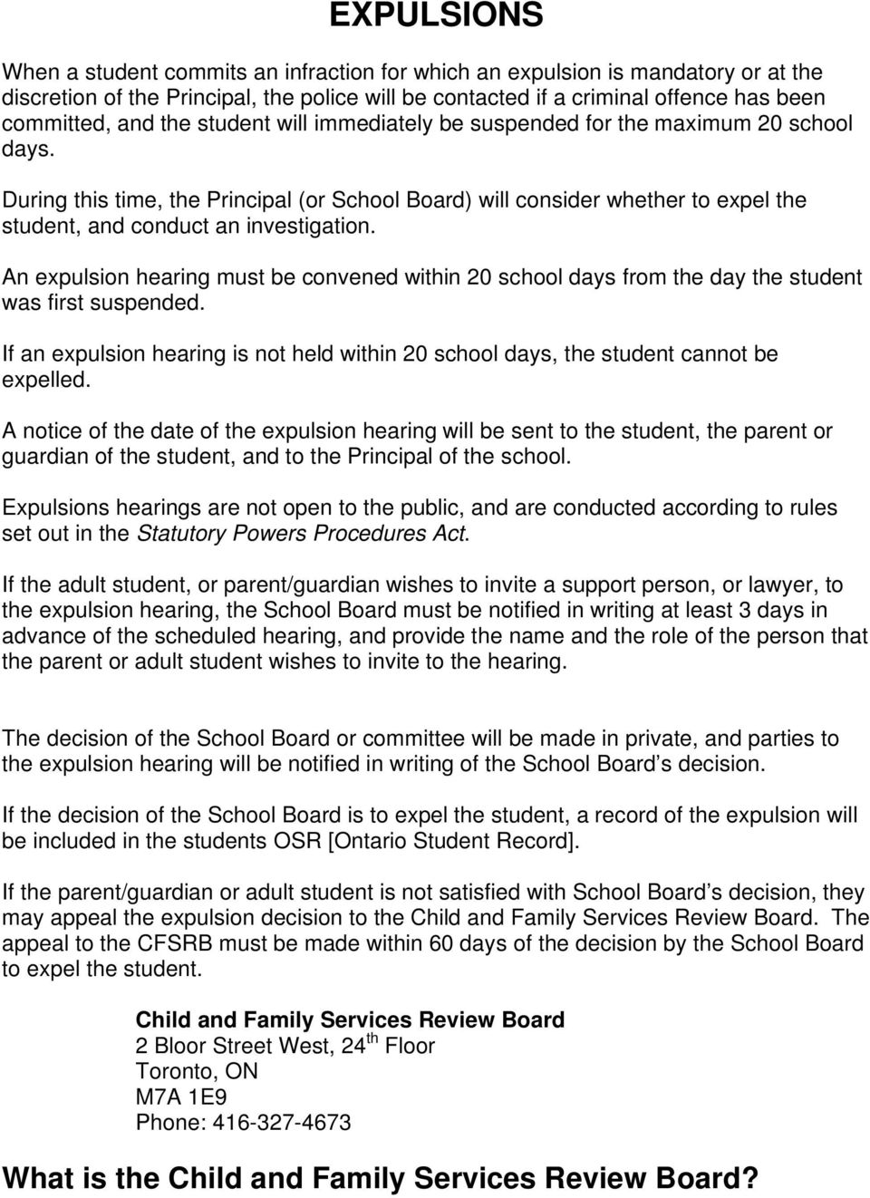 An expulsion hearing must be convened within 20 school days from the day the student was first suspended. If an expulsion hearing is not held within 20 school days, the student cannot be expelled.