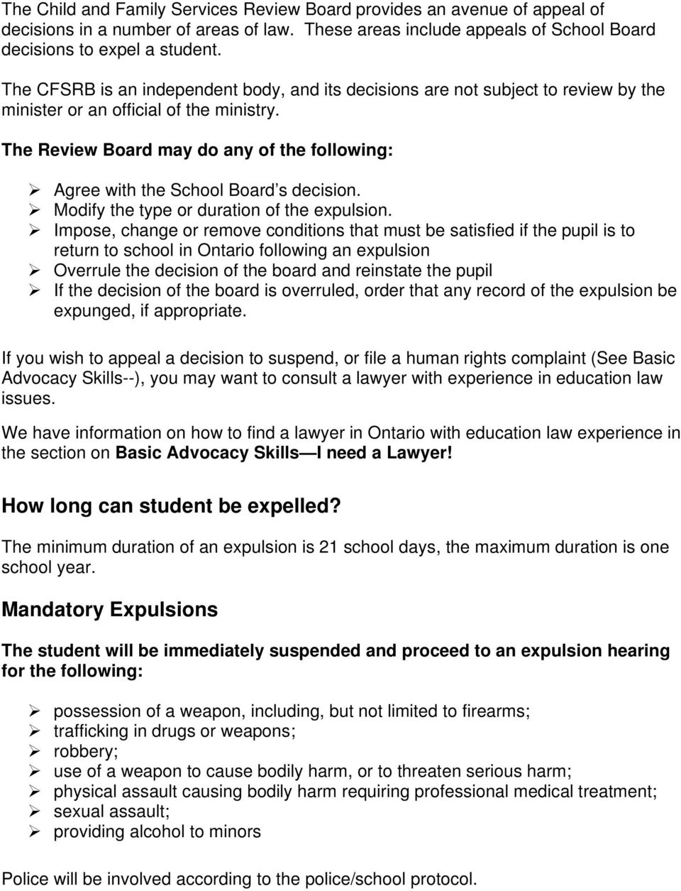 The Review Board may do any of the following: Agree with the School Board s decision. Modify the type or duration of the expulsion.