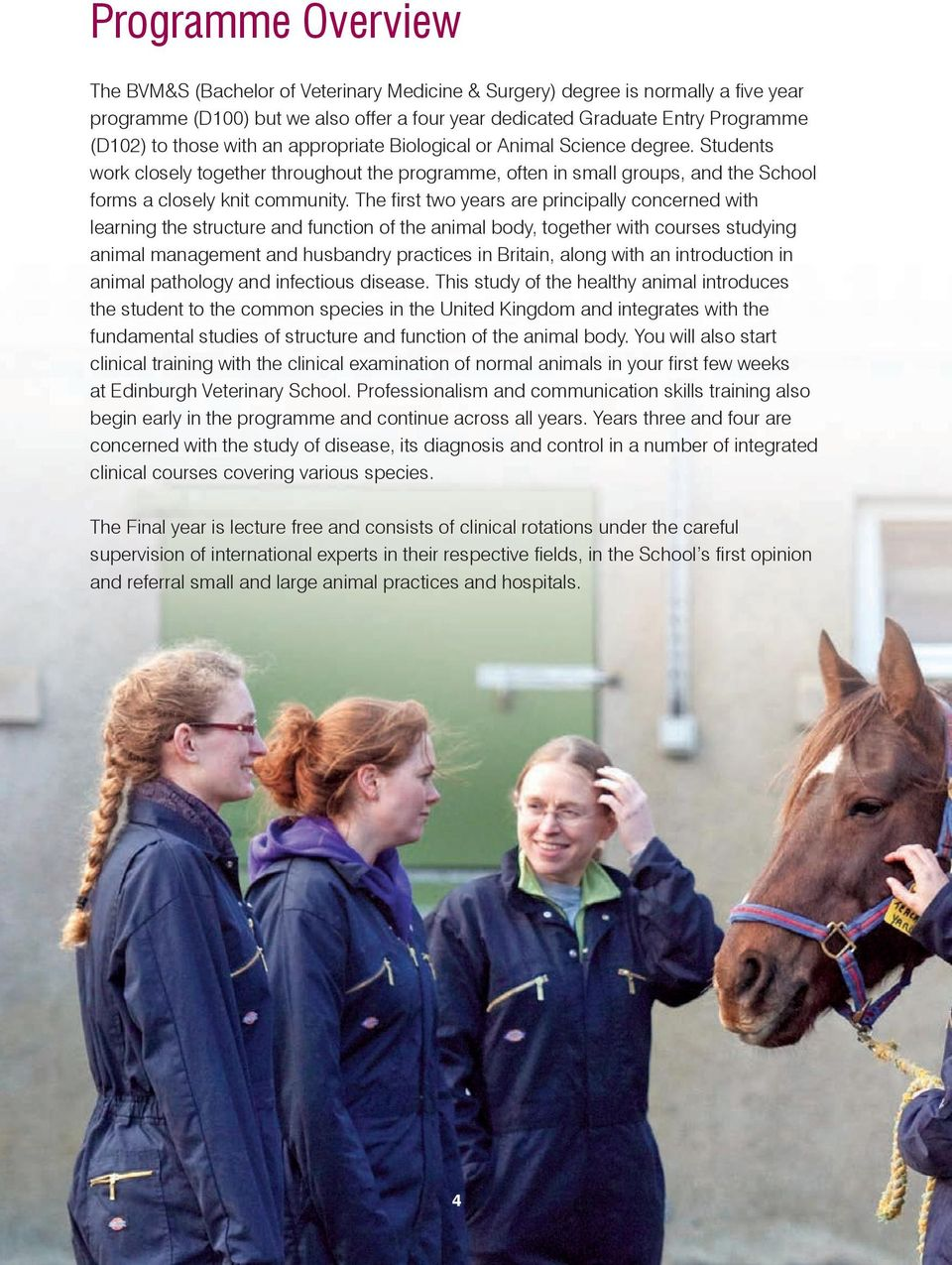 The first two years are principally concerned with learning the structure and function of the animal body, together with courses studying animal management and husbandry practices in Britain, along