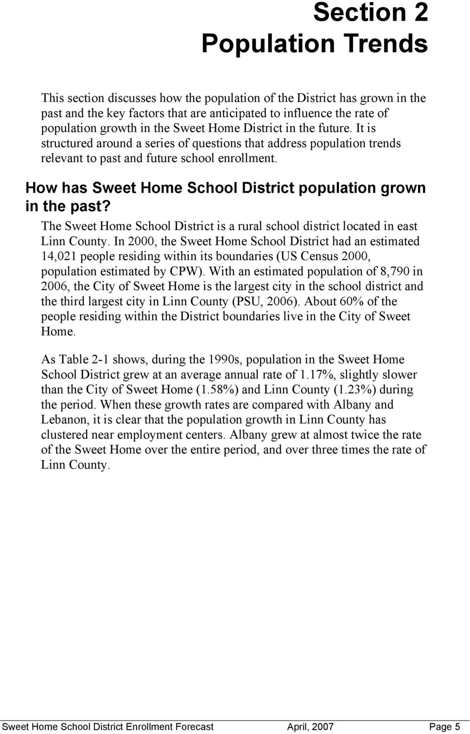 How has Sweet Home School District population grown in the past? The Sweet Home School District is a rural school district located in east Linn County.