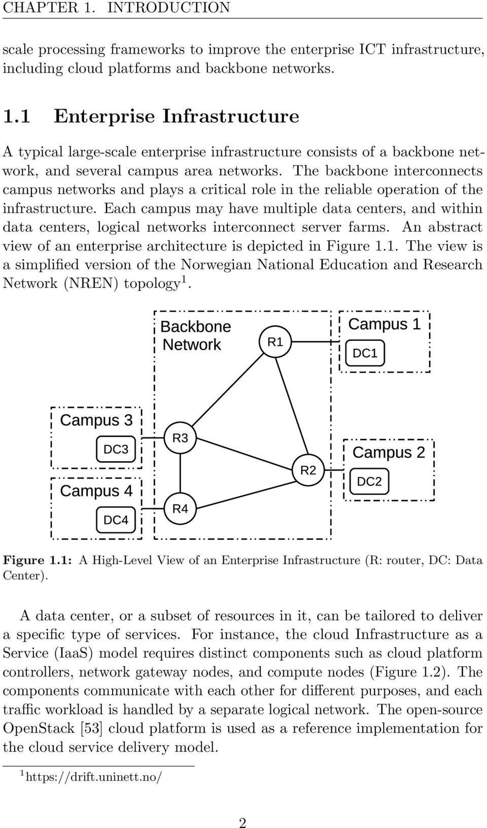 Each campus may have multiple data centers, and within data centers, logical networks interconnect server farms. An abstract view of an enterprise architecture is depicted in Figure 1.
