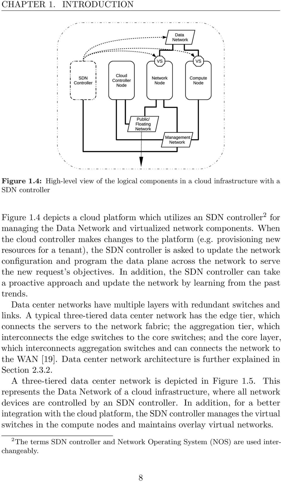 ng the Data Network and virtualized network components. When the cloud controller makes changes to the platform (e.g. provisioning new resources for a tenant), the SDN controller is asked to update the network configuration and program the data plane across the network to serve the new request s objectives.