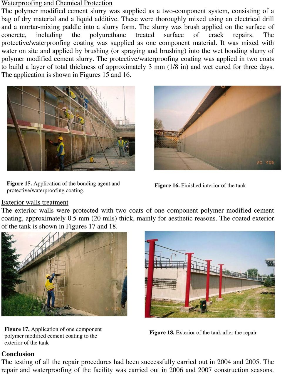 The slurry was brush applied on the surface of concrete, including the polyurethane treated surface of crack repairs. The protective/waterproofing coating was supplied as one component material.
