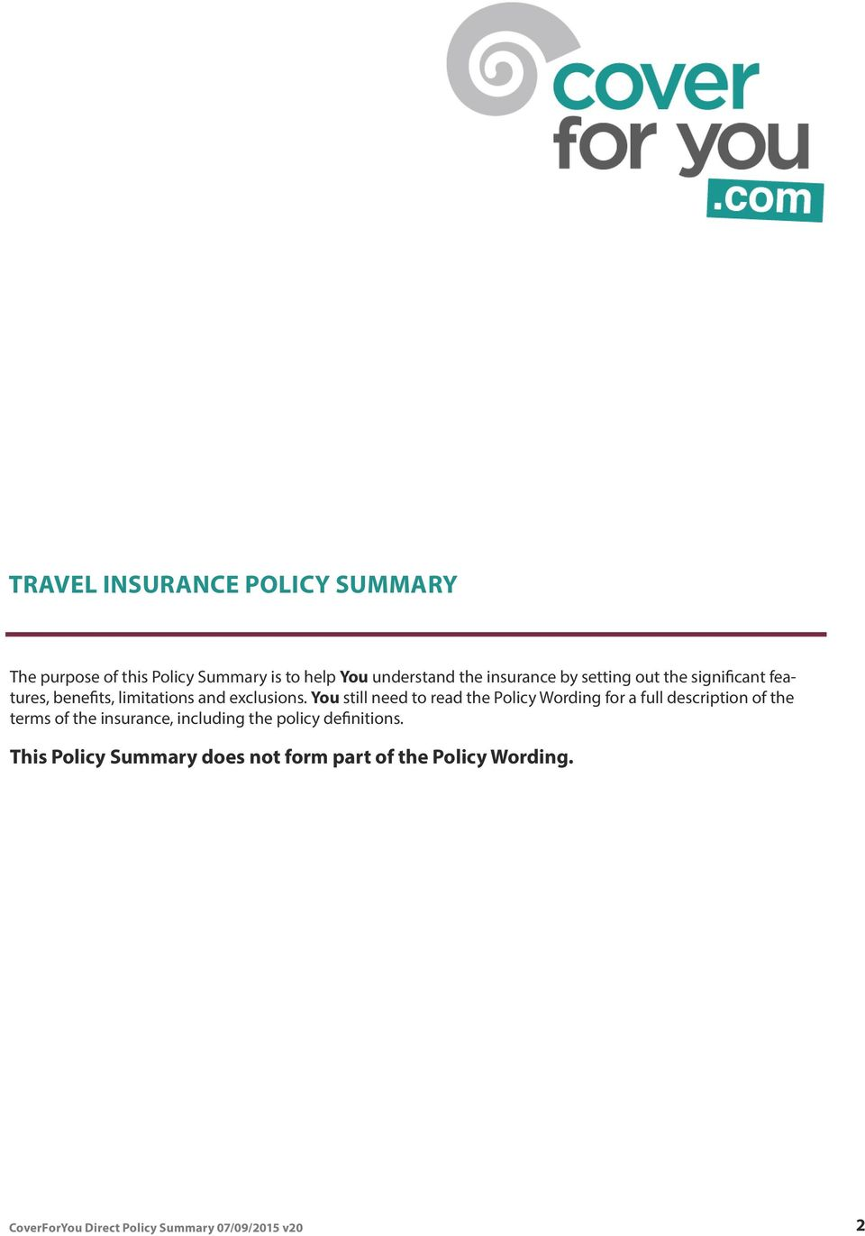 You still need to read the Policy Wording for a full description of the terms of the
