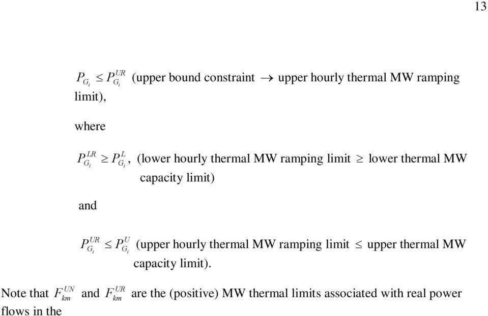 UN UR Note that F km and F km are the (positive) MW thermal limits associated with real power flows in the normal and reverse direction on each transmission branch.