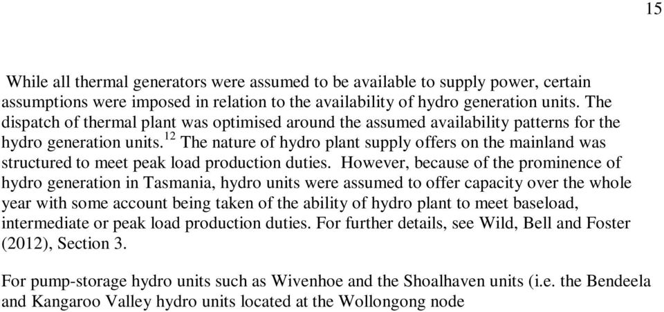 12 The nature of hydro plant supply offers on the mainland was structured to meet peak load production duties.