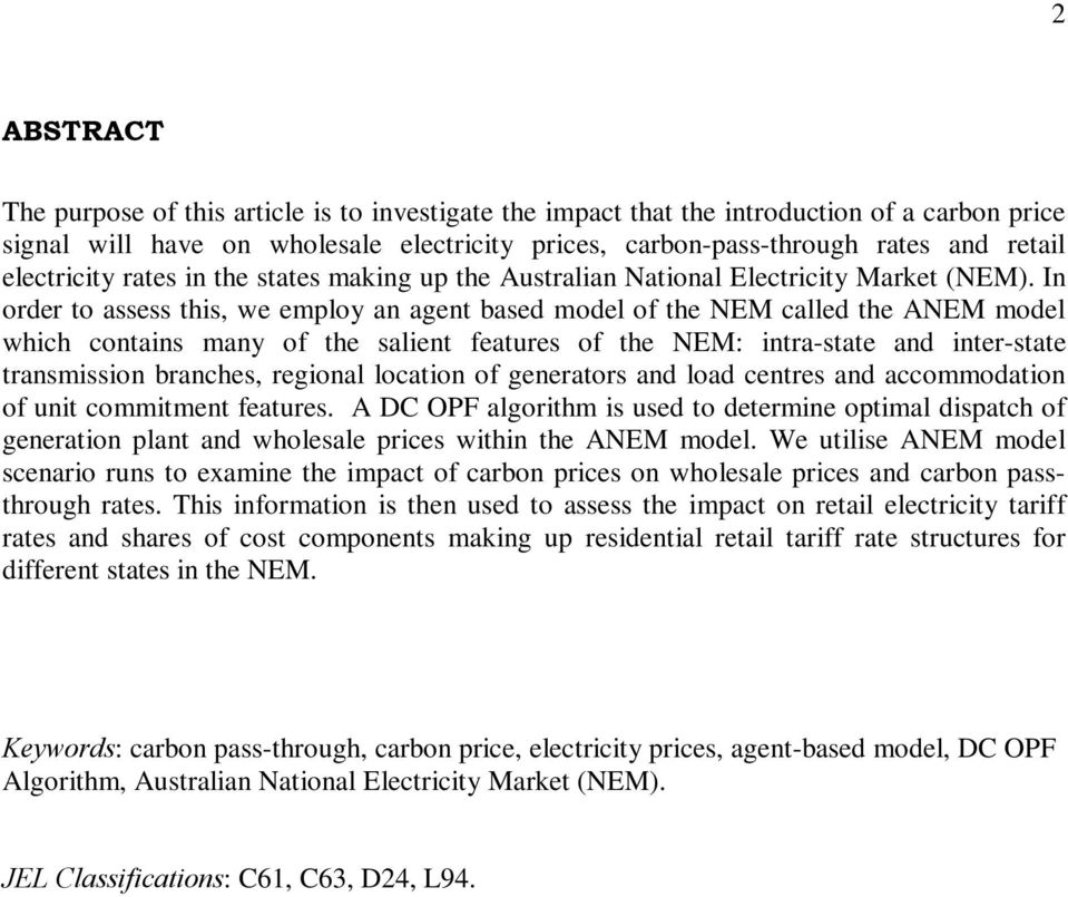 In order to assess this, we employ an agent based model of the NEM called the ANEM model which contains many of the salient features of the NEM: intra-state and inter-state transmission branches,