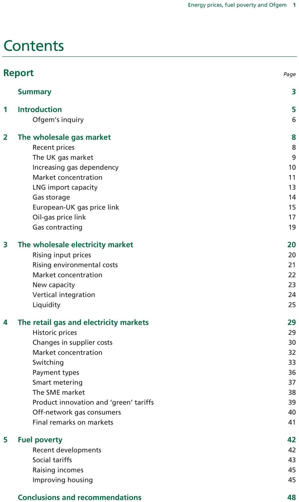 Rising environmental costs 21 Market concentration 22 New capacity 23 Vertical integration 24 Liquidity 25 4 The retail gas and electricity markets 29 Historic prices 29 Changes in supplier costs 30