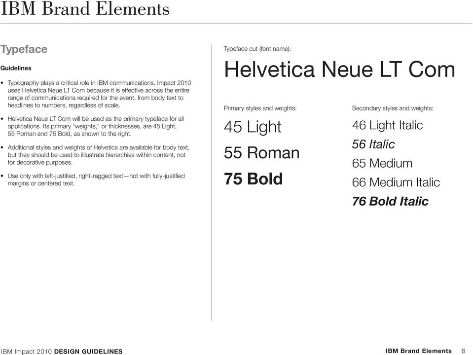 Helvetica Neue LT Com will be used as the primary typeface for all applications. Its primary weights, or thicknesses, are 45 Light, 55 Roman and 75 Bold, as shown to the right.
