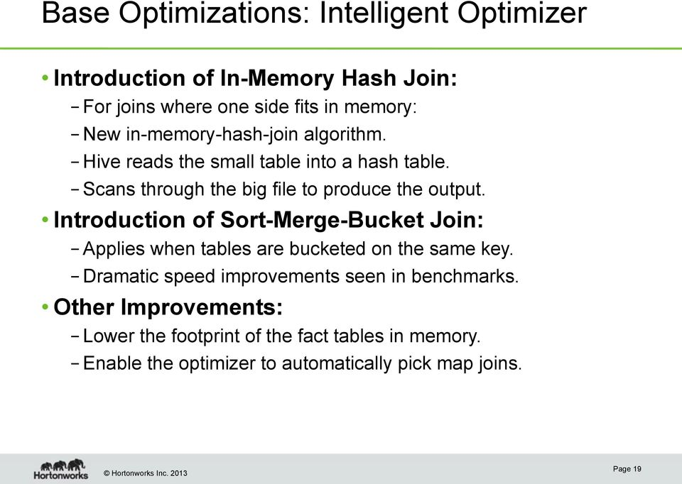 Introduction of Sort-Merge-Bucket Join: Applies when tables are bucketed on the same key.