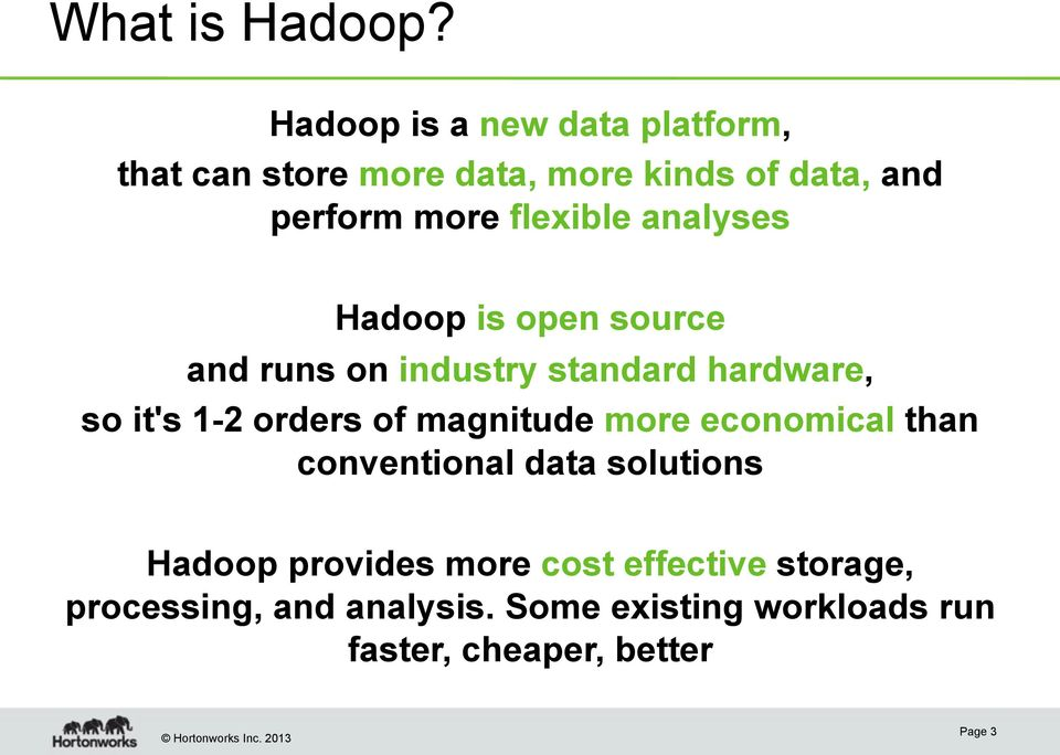 flexible analyses Hadoop is open source and runs on industry standard hardware, so it's 1-2 orders