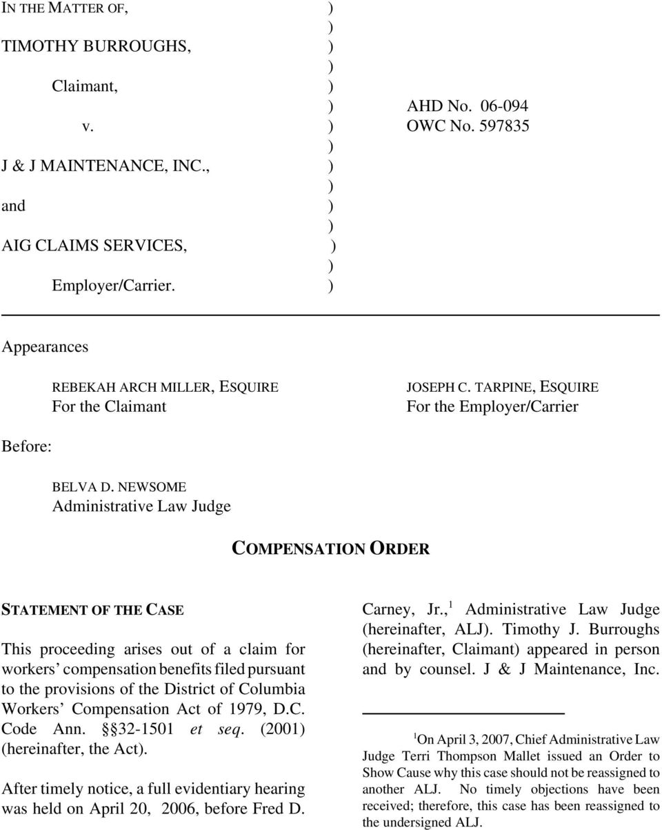 NEWSOME Administrative Law Judge COMPENSATION ORDER STATEMENT OF THE CASE This proceeding arises out of a claim for workers compensation benefits filed pursuant to the provisions of the District of