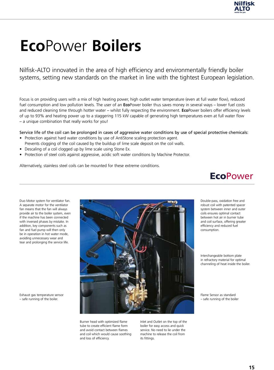 The user of an EcoPower boiler thus saves money in several ways lower fuel costs and reduced cleaning time through hotter water whilst fully respecting the environment.