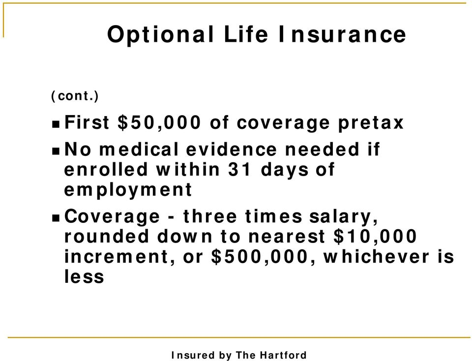 needed if enrolled within 31 days of employment Coverage -
