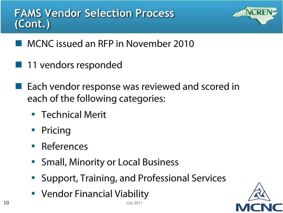 Each vendor response was reviewed and scored in each of the following categories: