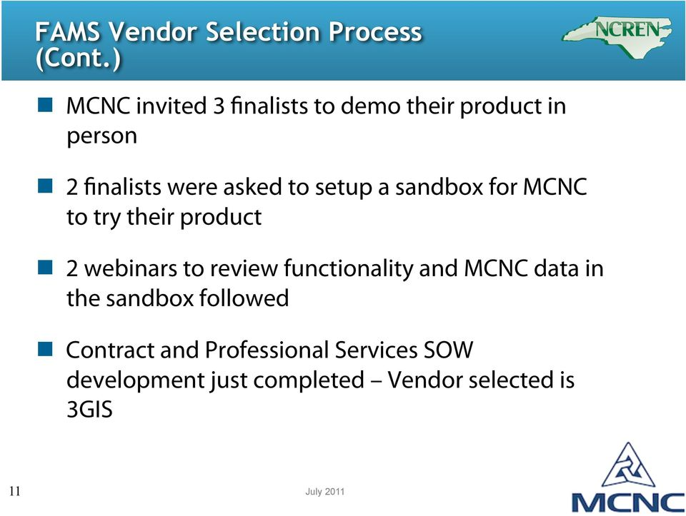 2 finalists were asked to setup a sandbox for MCNC to try their product!