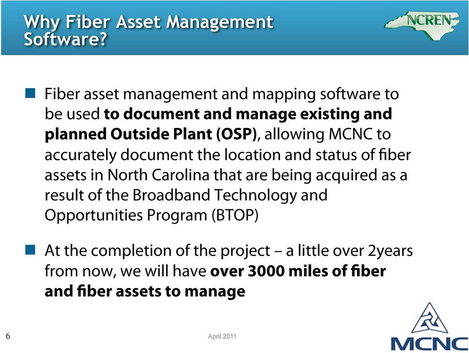 allowing MCNC to accurately document the location and status of fiber assets in North Carolina that are being acquired as