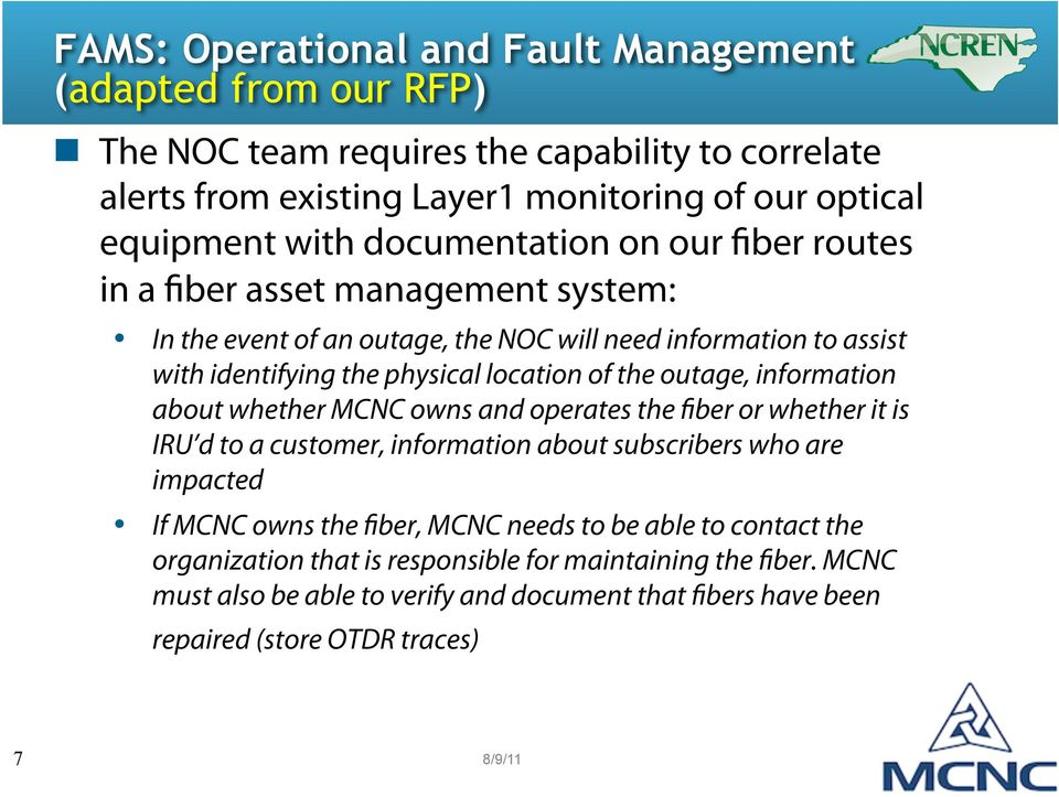 system: In the event of an outage, the NOC will need information to assist with identifying the physical location of the outage, information about whether MCNC owns and operates the