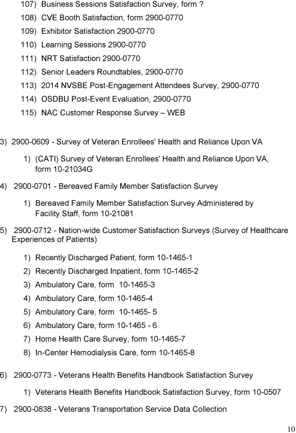 NVSBE Post-Engagement Attendees Survey, 2900-0770 114) OSDBU Post-Event Evaluation, 2900-0770 115) NAC Customer Response Survey WEB 3) 2900-0609 - Survey of Veteran Enrollees' Health and Reliance