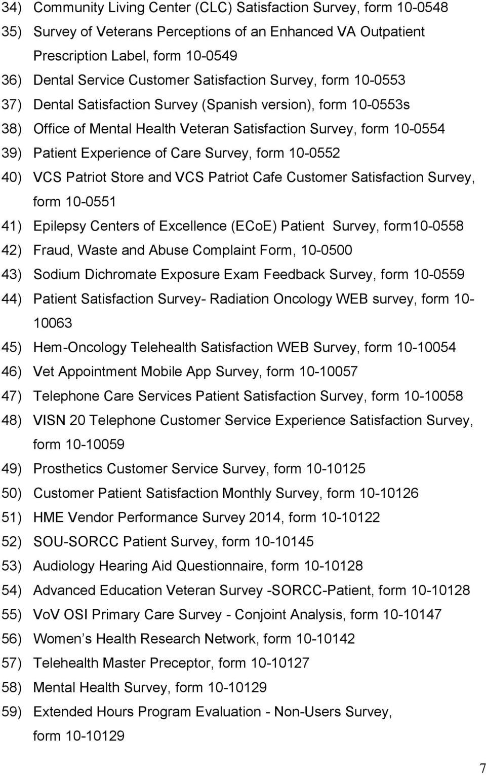 Survey, form 10-0552 40) VCS Patriot Store and VCS Patriot Cafe Customer Satisfaction Survey, form 10-0551 41) Epilepsy Centers of Excellence (ECoE) Patient Survey, form10-0558 42) Fraud, Waste and