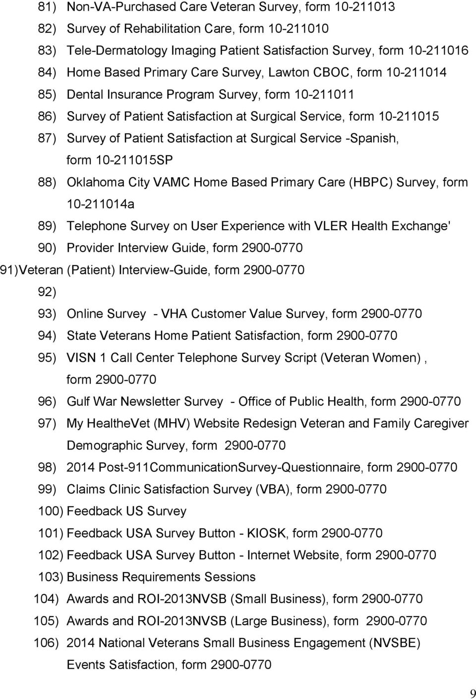 Satisfaction at Surgical Service -Spanish, form 10-211015SP 88) Oklahoma City VAMC Home Based Primary Care (HBPC) Survey, form 10-211014a 89) Telephone Survey on User Experience with VLER Health