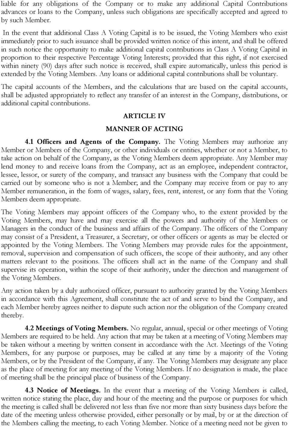 In the event that additional Class A Voting Capital is to be issued, the Voting Members who exist immediately prior to such issuance shall be provided written notice of this intent, and shall be