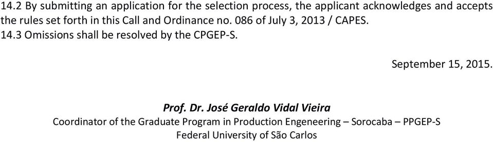 3 Omissions shall be resolved by the CPGEP-S. September 15, 2015. Prof. Dr.