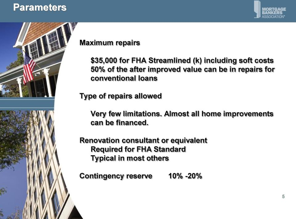 Very few limitations. Almost all home improvements can be financed.