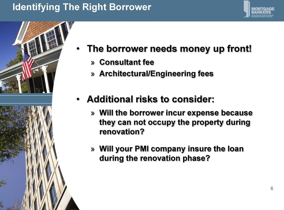 consider:» Will the borrower incur expense because they can not occupy the