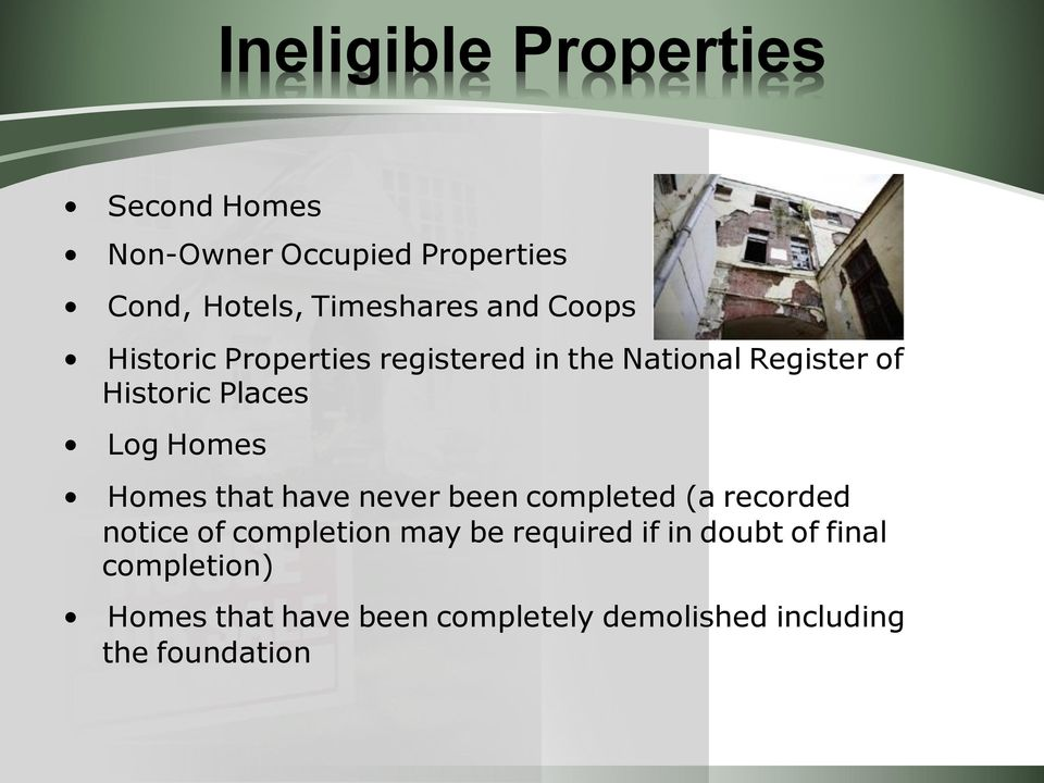 Homes Homes that have never been completed (a recorded notice of completion may be required
