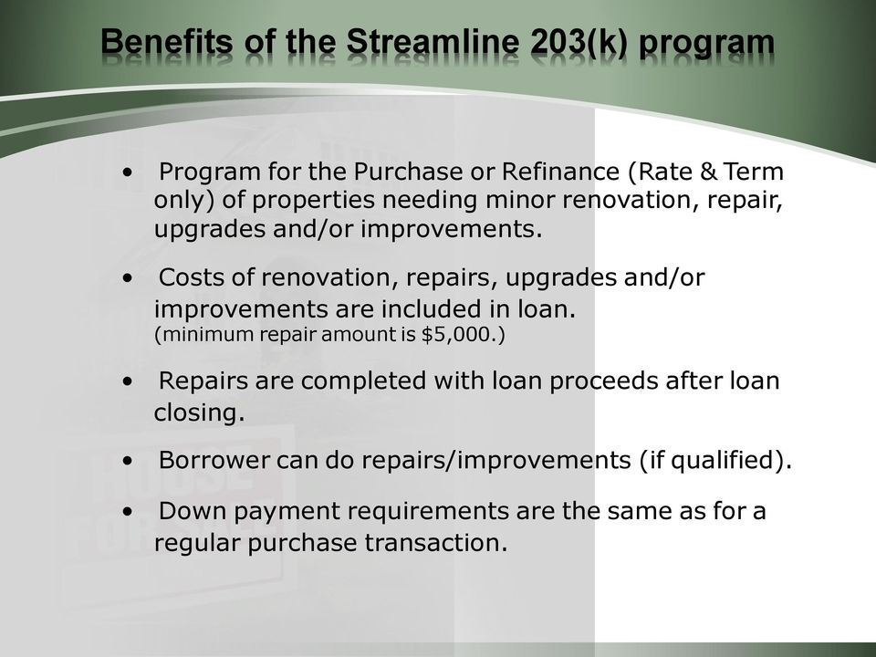 Costs of renovation, repairs, upgrades and/or improvements are included in loan. (minimum repair amount is $5,000.