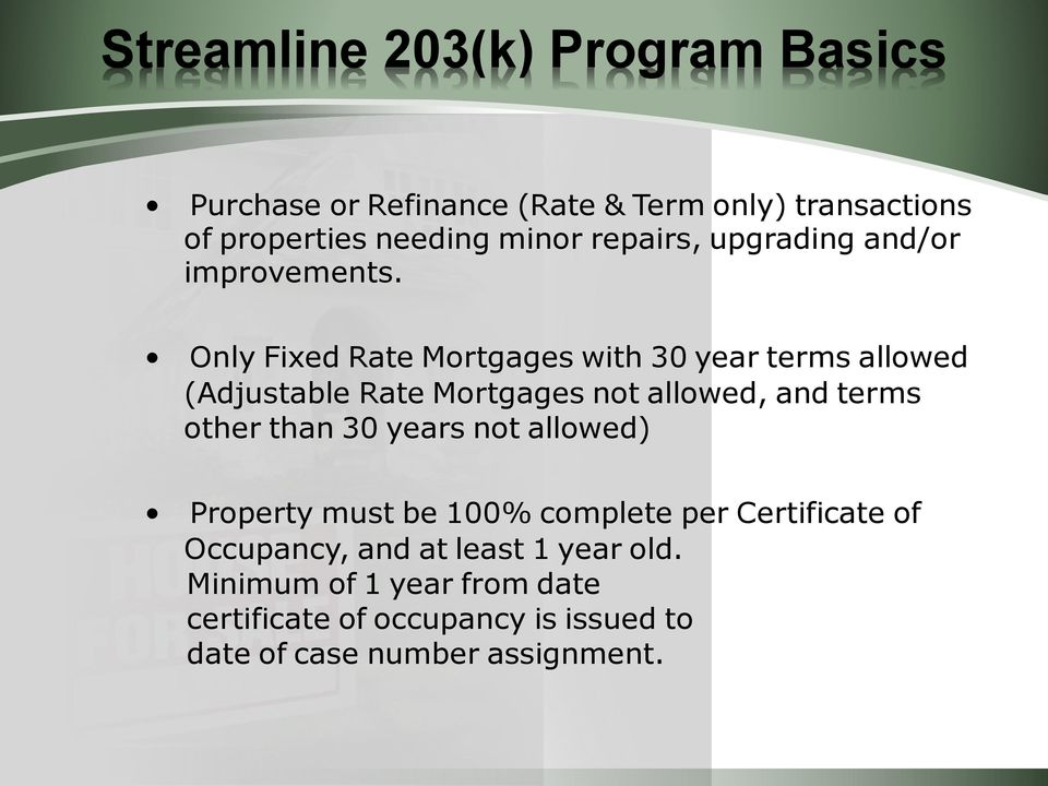 Only Fixed Rate Mortgages with 30 year terms allowed (Adjustable Rate Mortgages not allowed, and terms other than 30