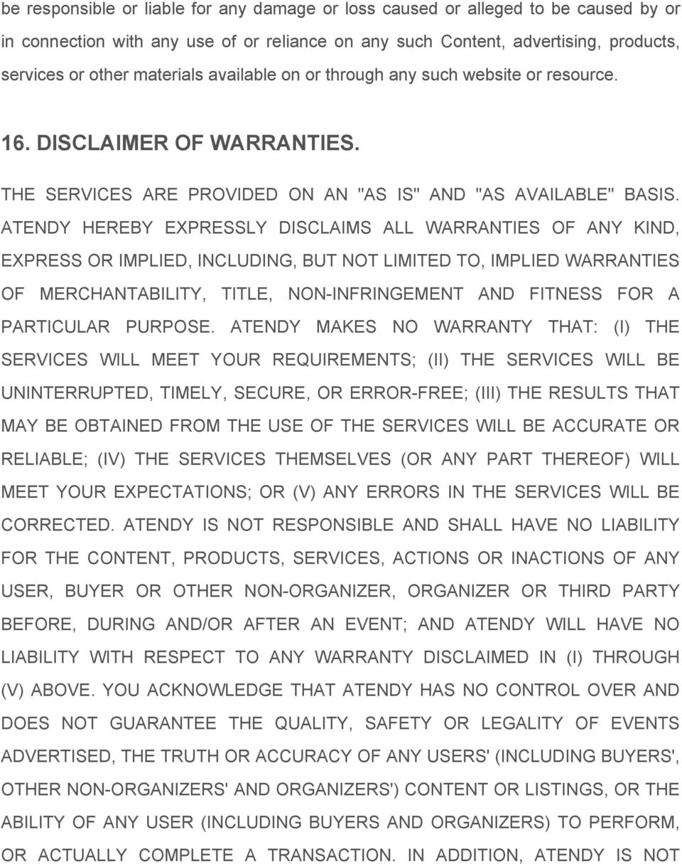 ATENDY HEREBY EXPRESSLY DISCLAIMS ALL WARRANTIES OF ANY KIND, EXPRESS OR IMPLIED, INCLUDING, BUT NOT LIMITED TO, IMPLIED WARRANTIES OF MERCHANTABILITY, TITLE, NON-INFRINGEMENT AND FITNESS FOR A