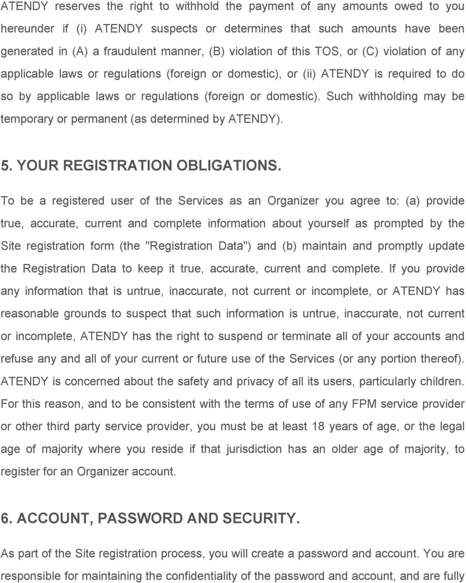Such withholding may be temporary or permanent (as determined by ATENDY). 5. YOUR REGISTRATION OBLIGATIONS.