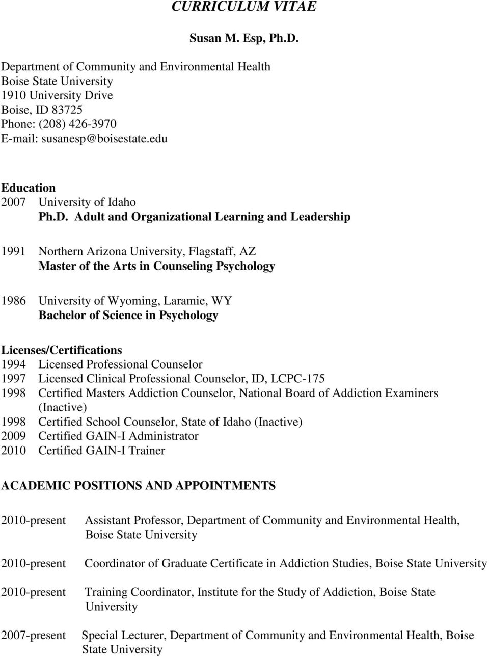 Adult and Organizational Learning and Leadership 1991 Northern Arizona University, Flagstaff, AZ Master of the Arts in Counseling Psychology 1986 University of Wyoming, Laramie, WY Bachelor of