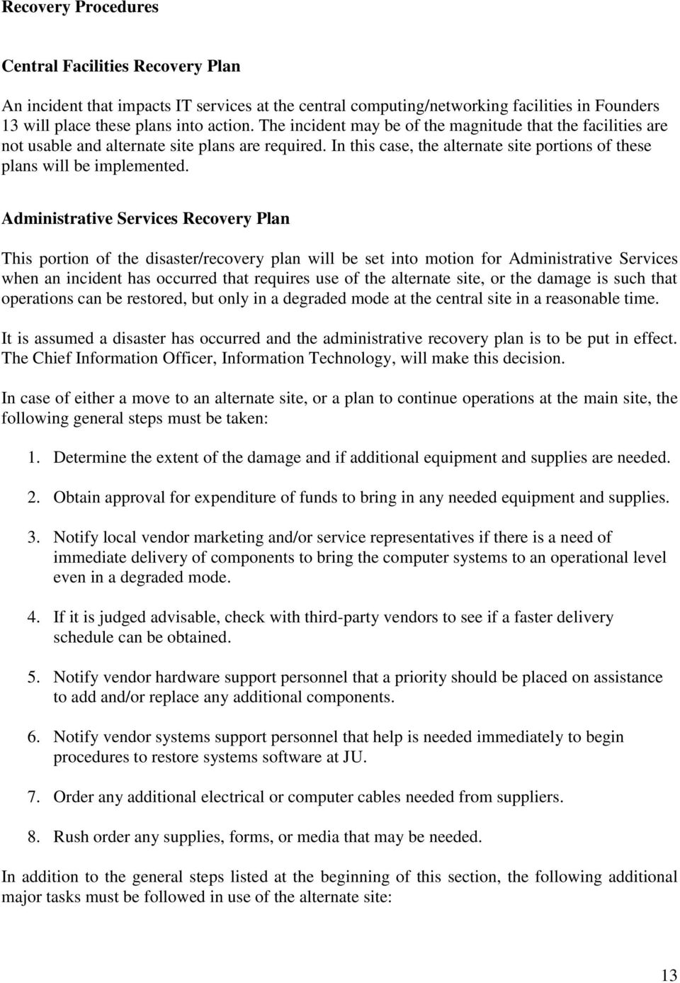 Administrative Services Recovery Plan This portion of the disaster/recovery plan will be set into motion for Administrative Services when an incident has occurred that requires use of the alternate