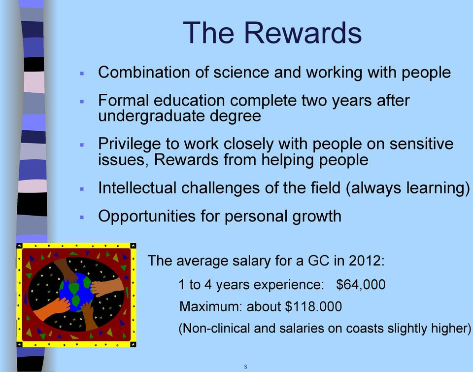 Intellectual challenges of the field (always learning) Opportunities for personal growth The average salary for
