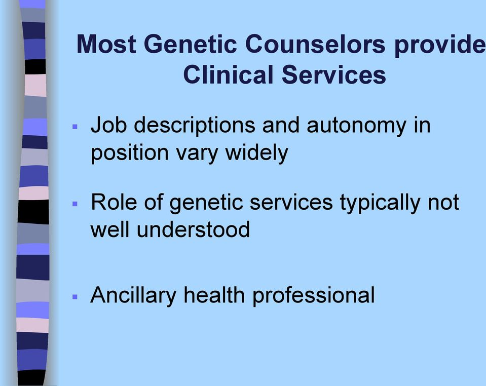 position vary widely Role of genetic services