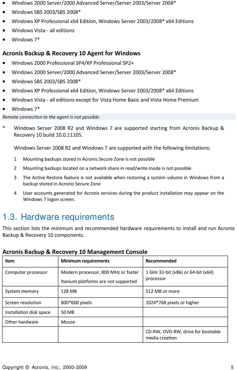 agent is not possible. * Windows Server 2008 R2 and Windows 7 are supported starting from Acronis Backup & Recovery 10 build 10.0.11105.