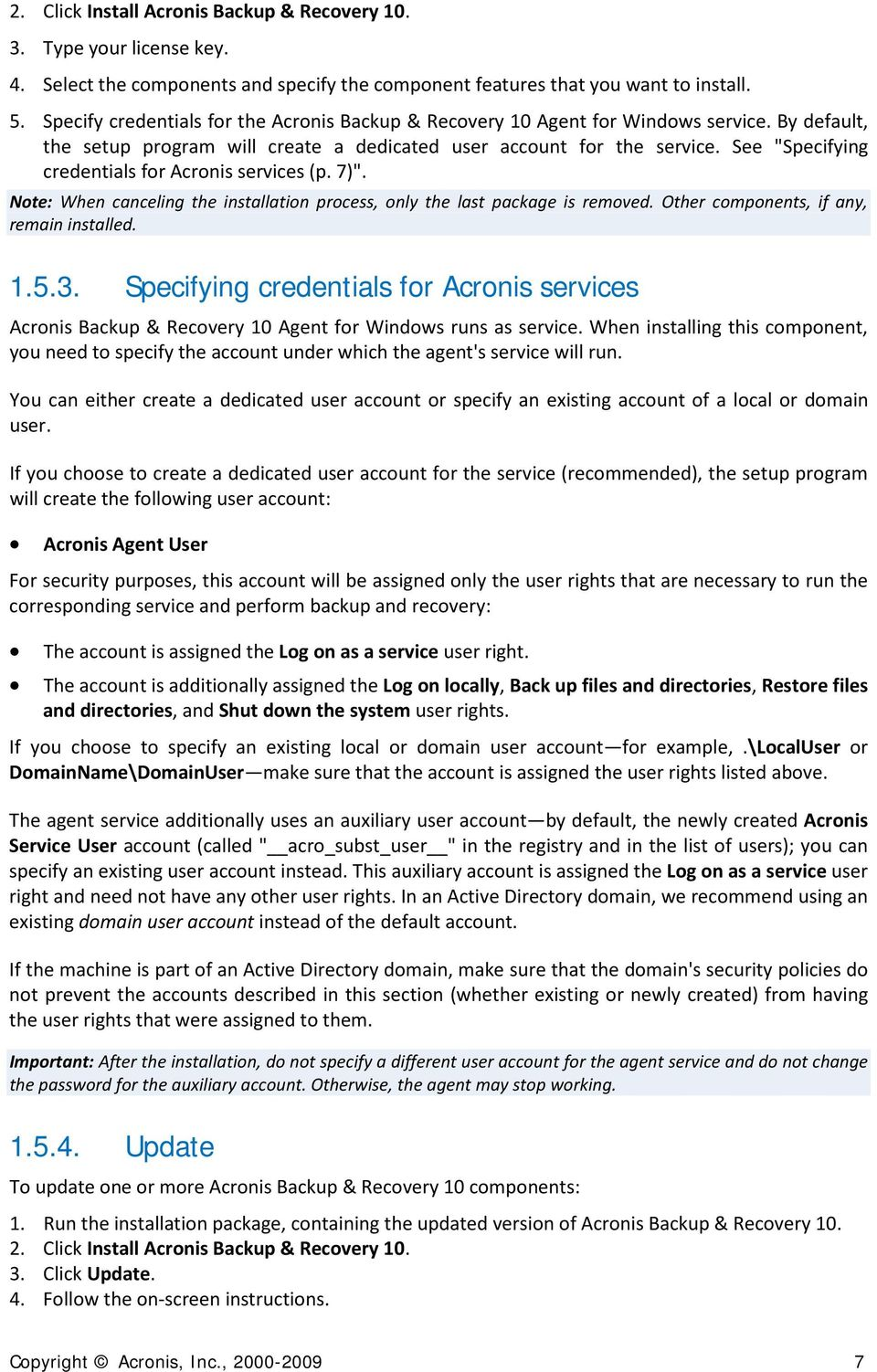 "See ""Specifying credentials for Acronis services (p. 7)"". Note: When canceling the installation process, only the last package is removed. Other components, if any, remain installed. 1.5.3."
