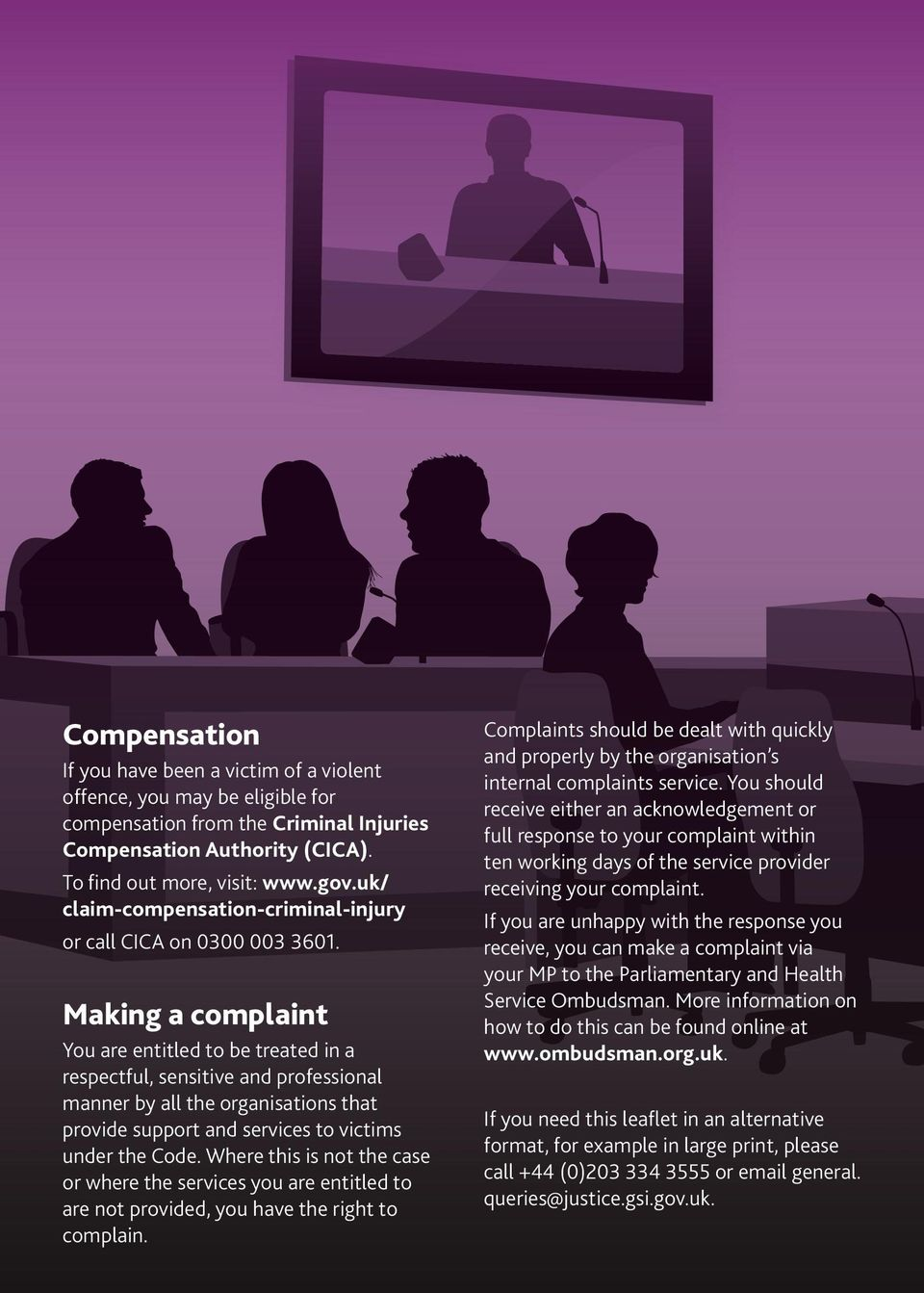 Making a complaint You are entitled to be treated in a respectful, sensitive and professional manner by all the organisations that provide support and services to victims under the Code.