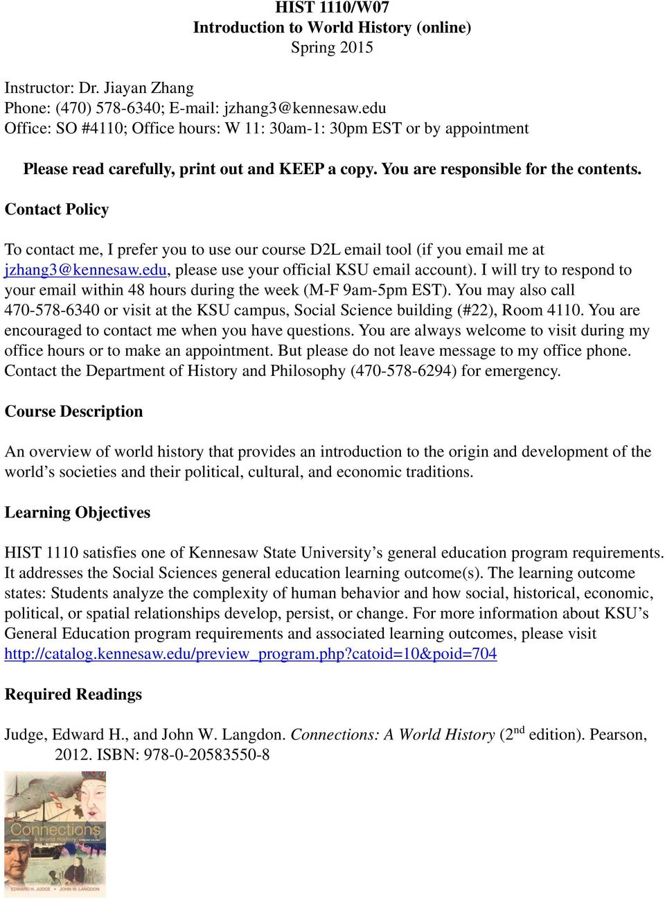 Contact Policy To contact me, I prefer you to use our course D2L email tool (if you email me at jzhang3@kennesaw.edu, please use your official KSU email account).