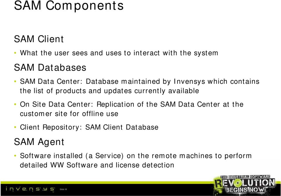 Center: Replication of the SAM Data Center at the customer site for offline use Client Repository: SAM Client