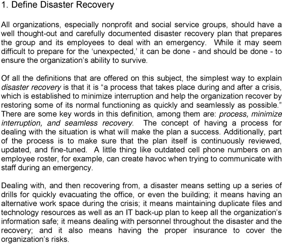 Of all the definitions that are offered on this subject, the simplest way to explain disaster recovery is that it is a process that takes place during and after a crisis, which is established to