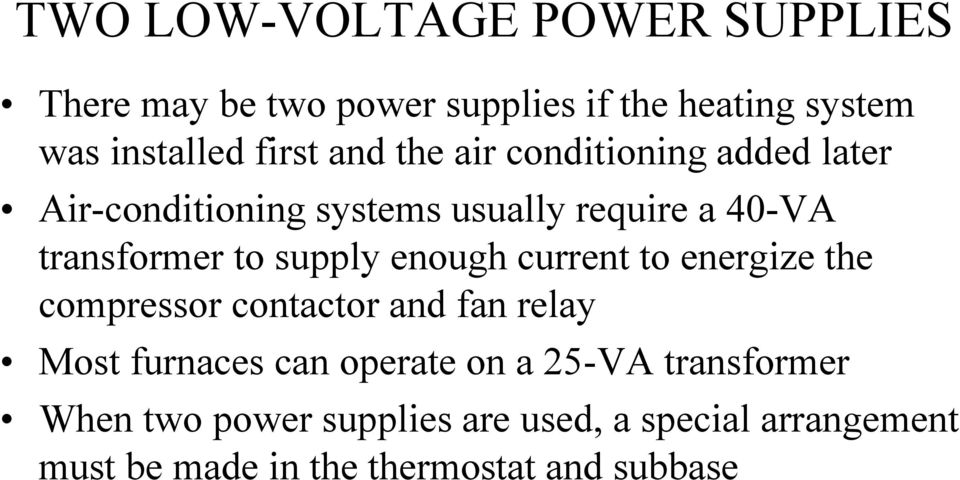 supply enough current to energize the compressor contactor and fan relay Most furnaces can operate on a