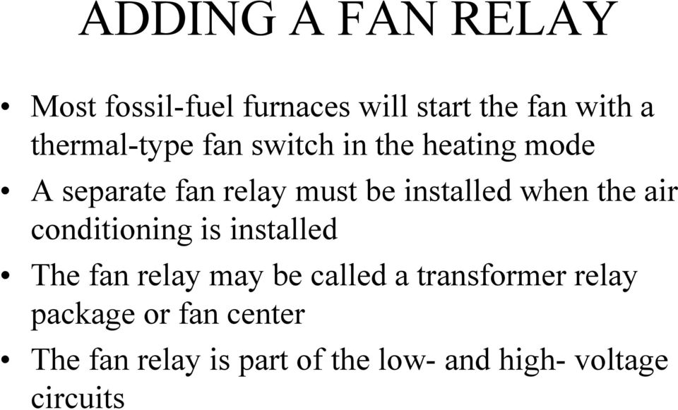 installed when the air conditioning is installed The fan relay may be called a