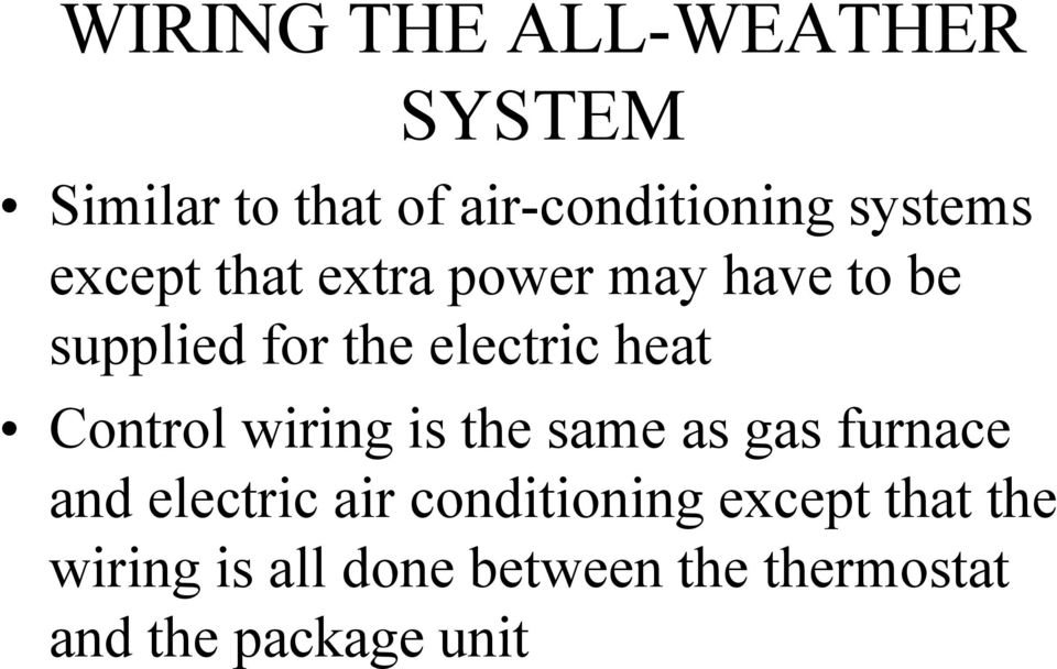 Control wiring is the same as gas furnace and electric air conditioning