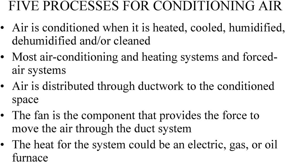 distributed through ductwork to the conditioned space The fan is the component that provides the