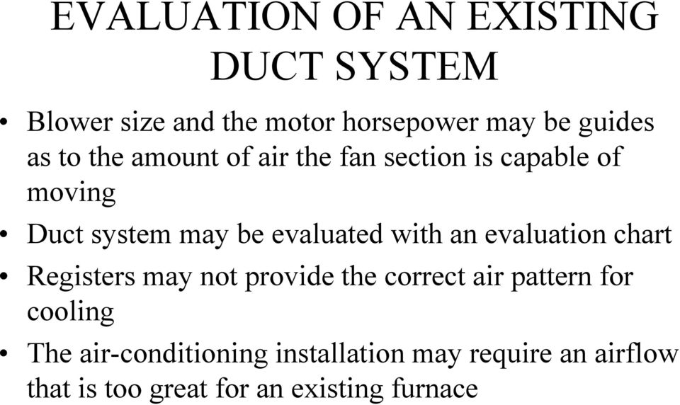 with an evaluation chart Registers may not provide the correct air pattern for cooling The